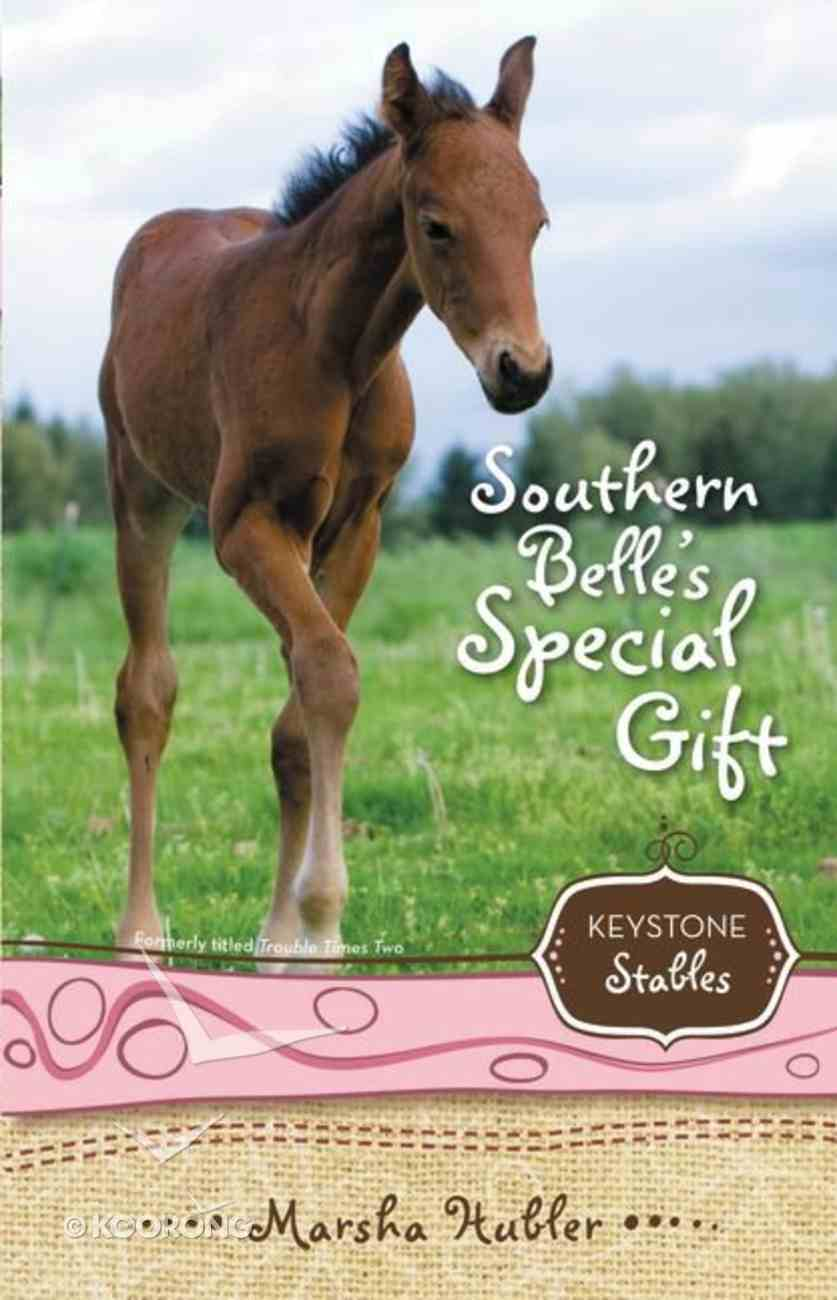 Southern Belle's Special Gift (Formerly Trouble Times Two) (#03 in Keystone Stables Series) Paperback
