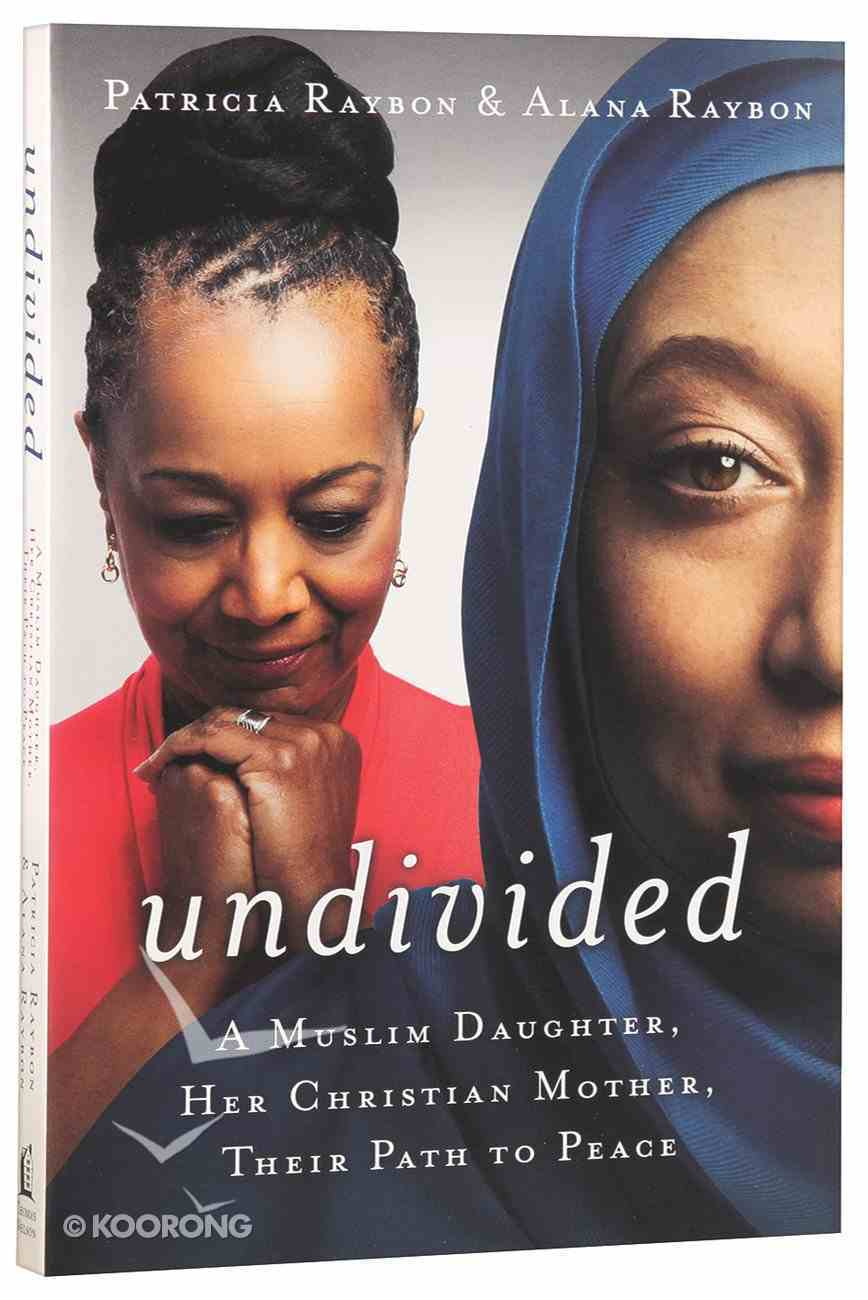 Undivided: A Muslim Daughter, Her Christian Mother, Their Path to Peace Paperback