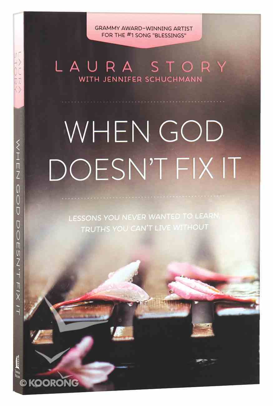 When God Doesn't Fix It: Lessons You Never Wanted to Learn, Truths You Can't Live Without Paperback
