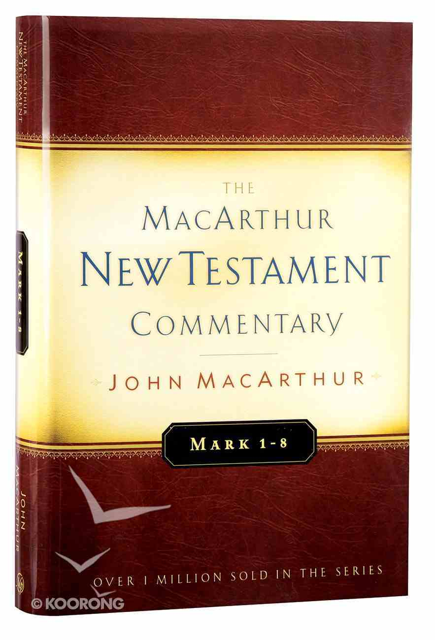 Mark 1-8 (Macarthur New Testament Commentary Series) Hardback