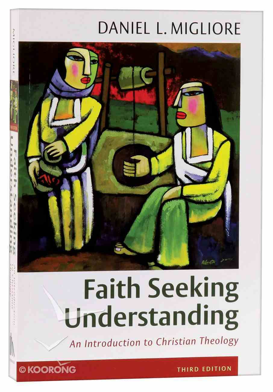 Faith Seeking Understanding: An Introduction to Christian Theology (3rd Edition) Paperback