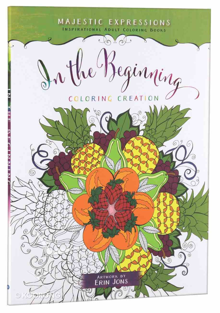 In the Beginning (Majestic Expressions) (Adult Coloring Books Series) Paperback