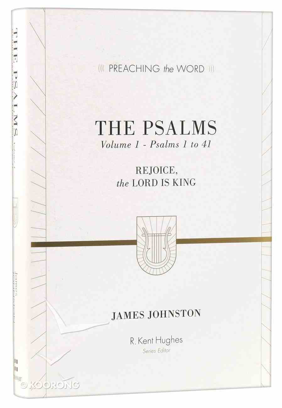 Psalms 1-41 - Rejoice, the Lord is King (Volume 1) (Preaching The Word Series) Hardback