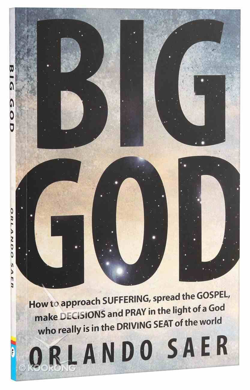Big God: How to Approach Suffering, Spread the Gospel, Make Decisions and Pray in the Light of a God Who Really is in the Driving Seat of the World Paperback