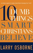 10 Dumb Things Smart Christians Believe image