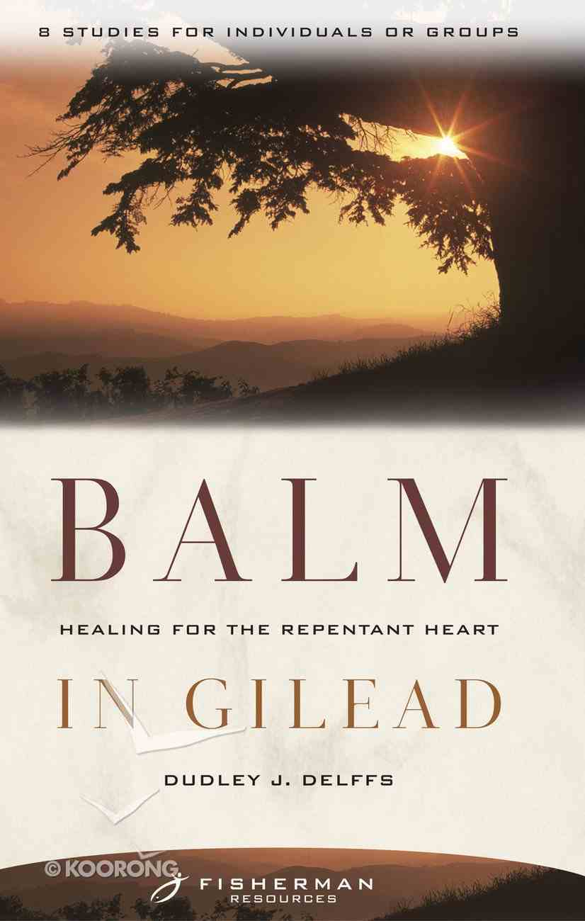 Balm in Gilead: Healing For the Repentant Heart (Fisherman Bible Studyguide Series) Paperback