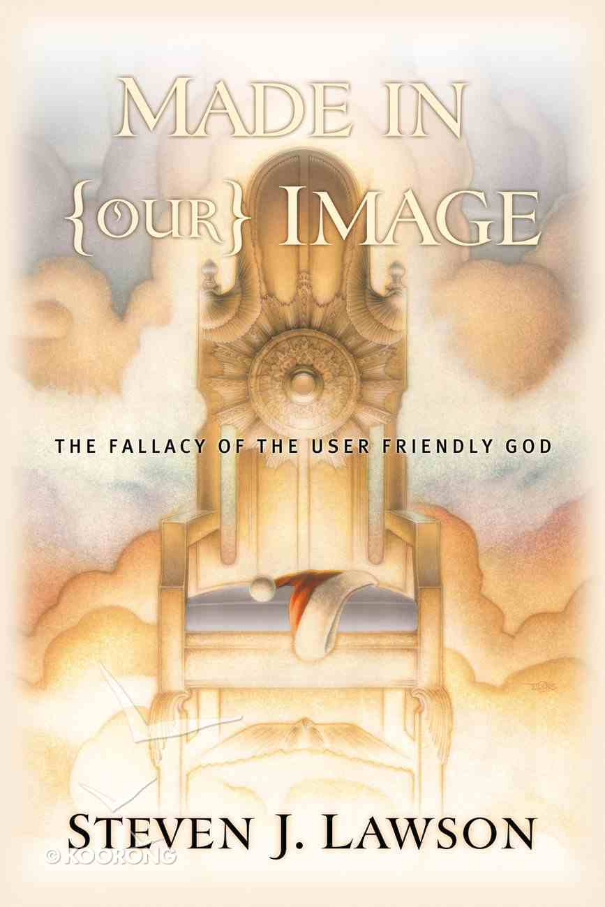 Made in Image: The Fallacy of the User-Friendly God (Our) Paperback