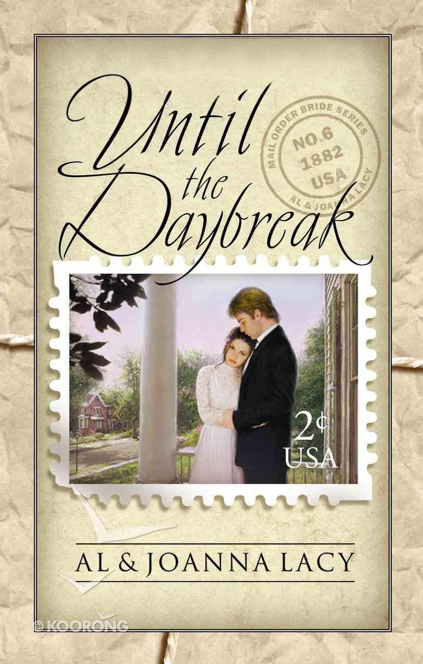 Until the Daybreak (#06 in Mail Order Bride Series) Paperback