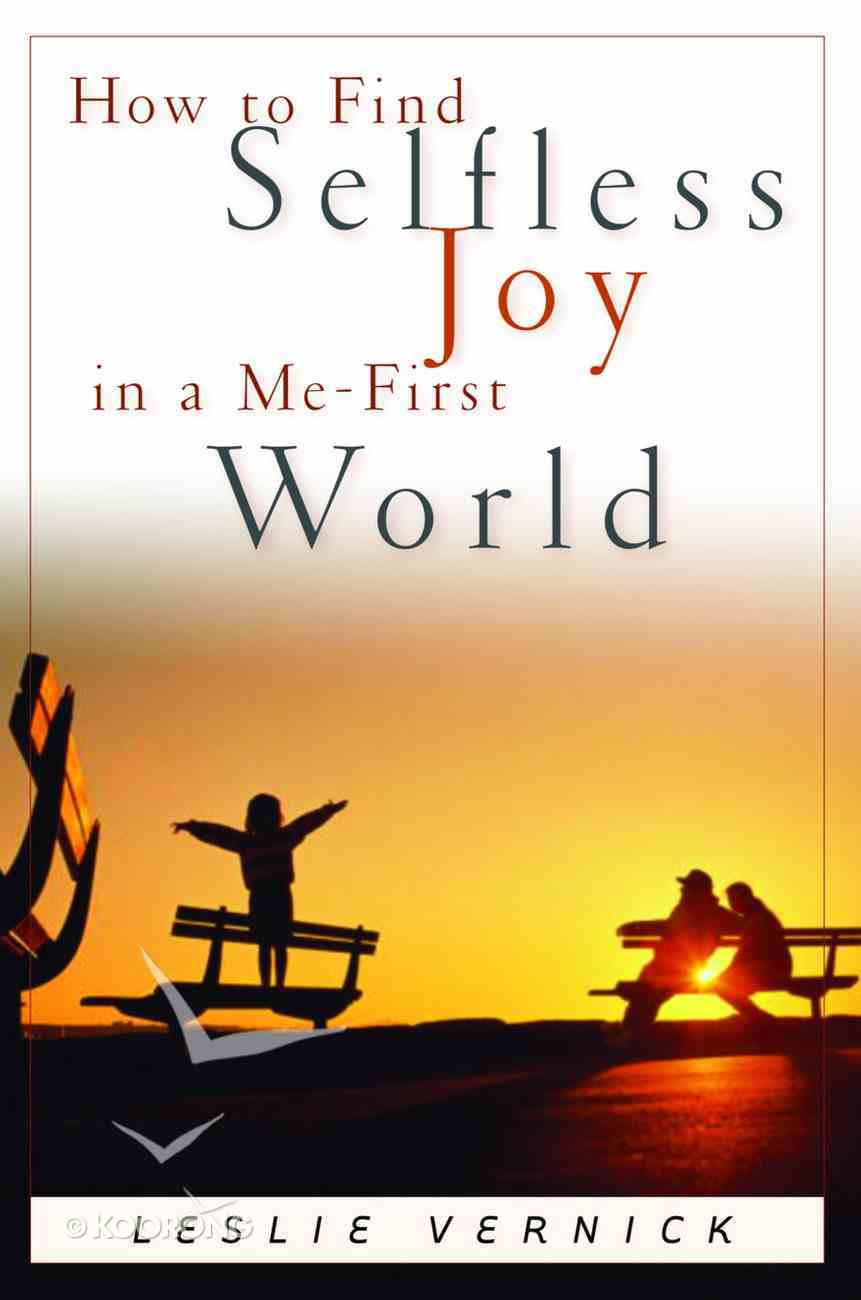 How to Find Selfless Joy in a Me-First World Paperback