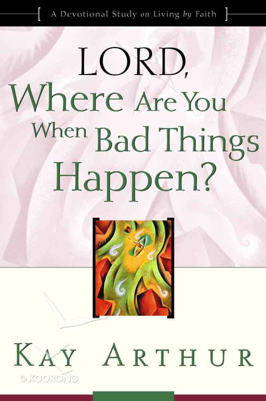 Lord, Where Are You When Bad Things Happen? Paperback