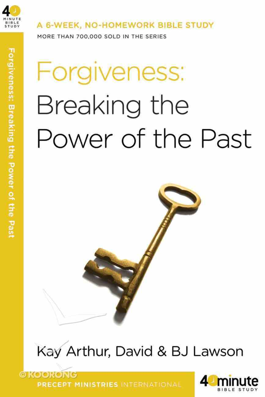 Forgiveness: Breaking the Power of the Past (40 Minute Bible Study Series) Paperback