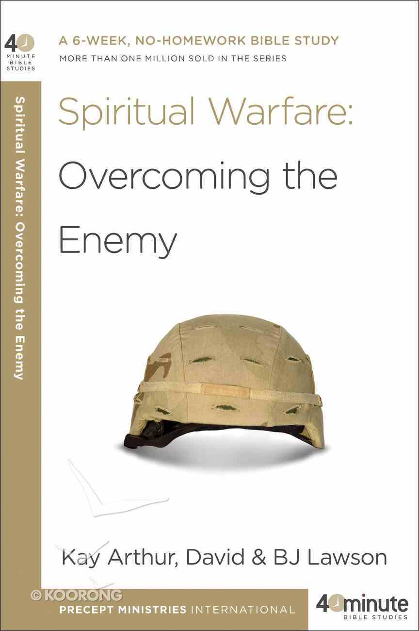 Spiritual Warfare: Overcoming the Enemy (40 Minute Bible Study Series) Paperback