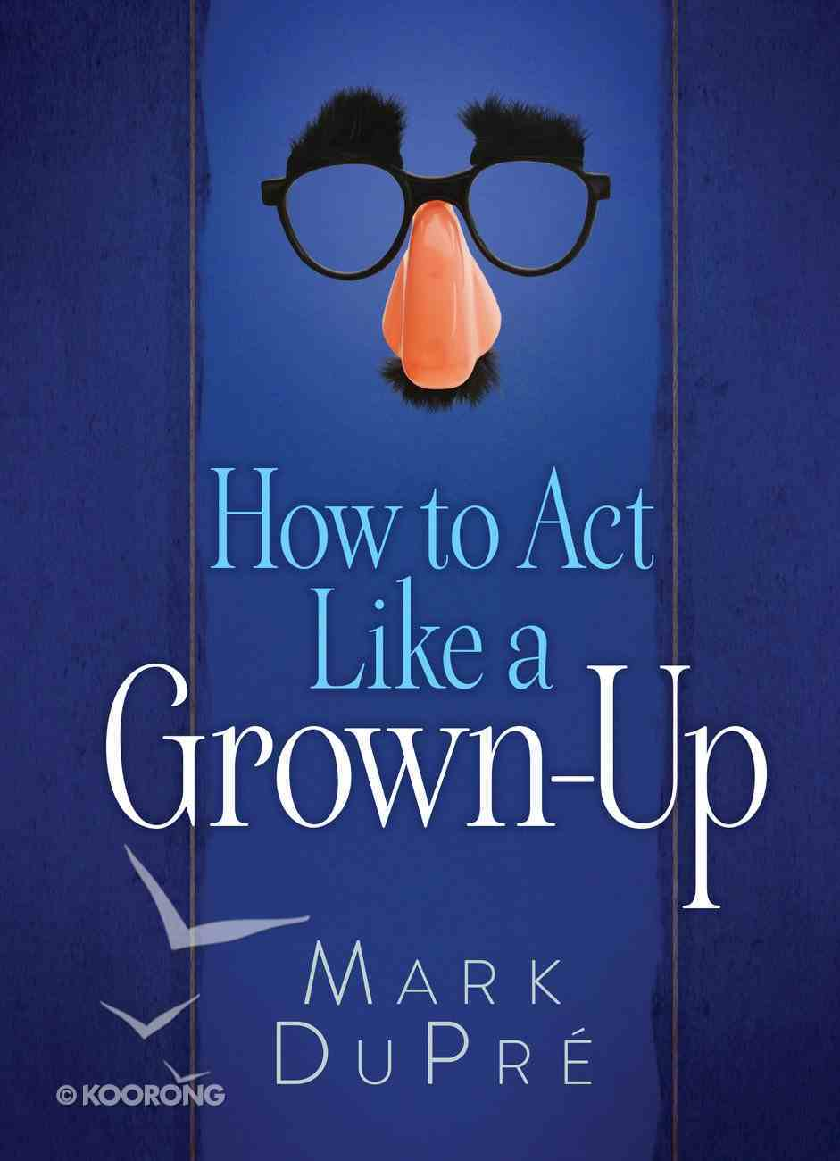 How to Act Like a Grown-Up Hardback