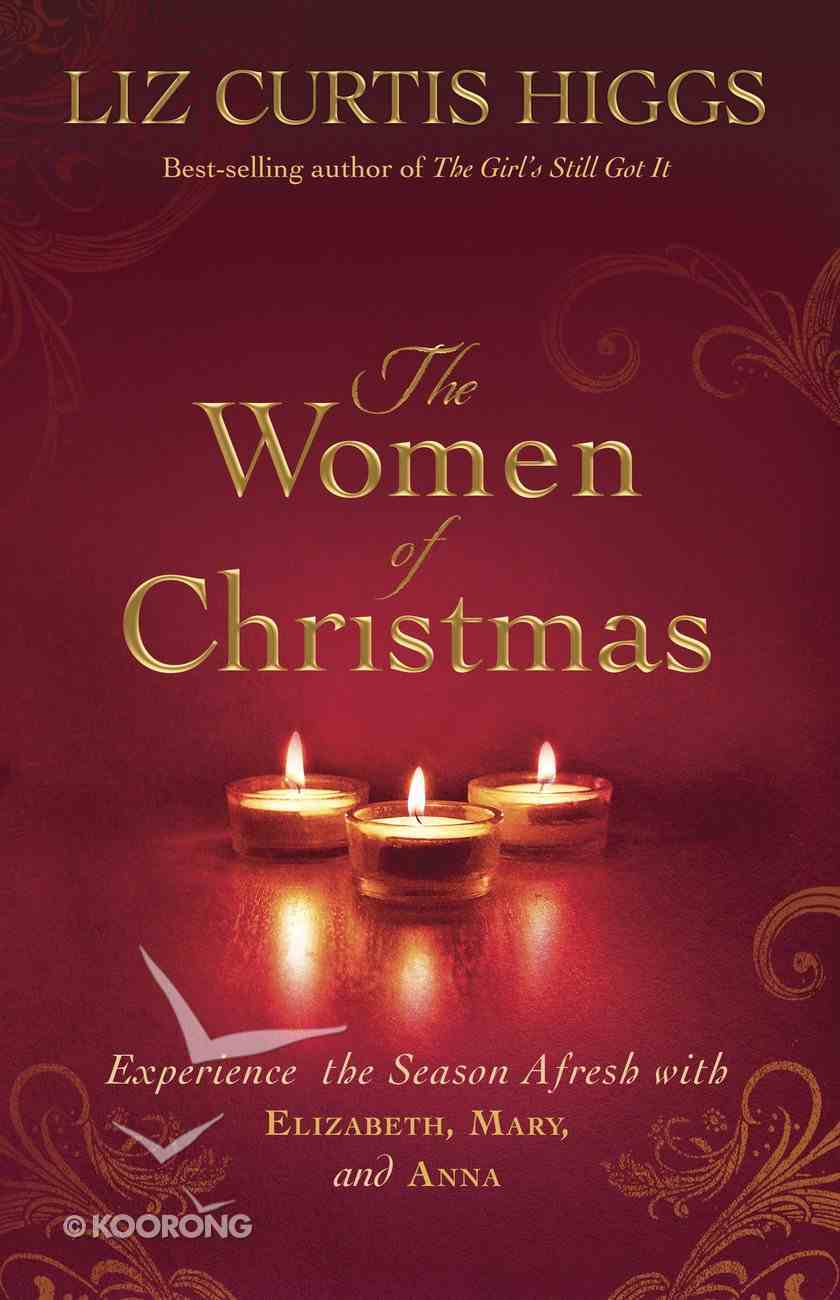 The Women of Christmas: Experience the Season Afresh With Elizabeth, Mary, and Anna Hardback