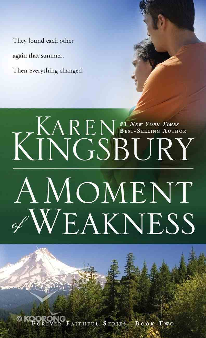 A Moment of Weakness (#02 in Forever Faithful Series) Mass Market