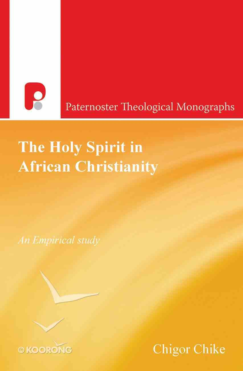 The Holy Spirit in African Christianity (Paternoster Biblical & Theological Monographs Series) eBook
