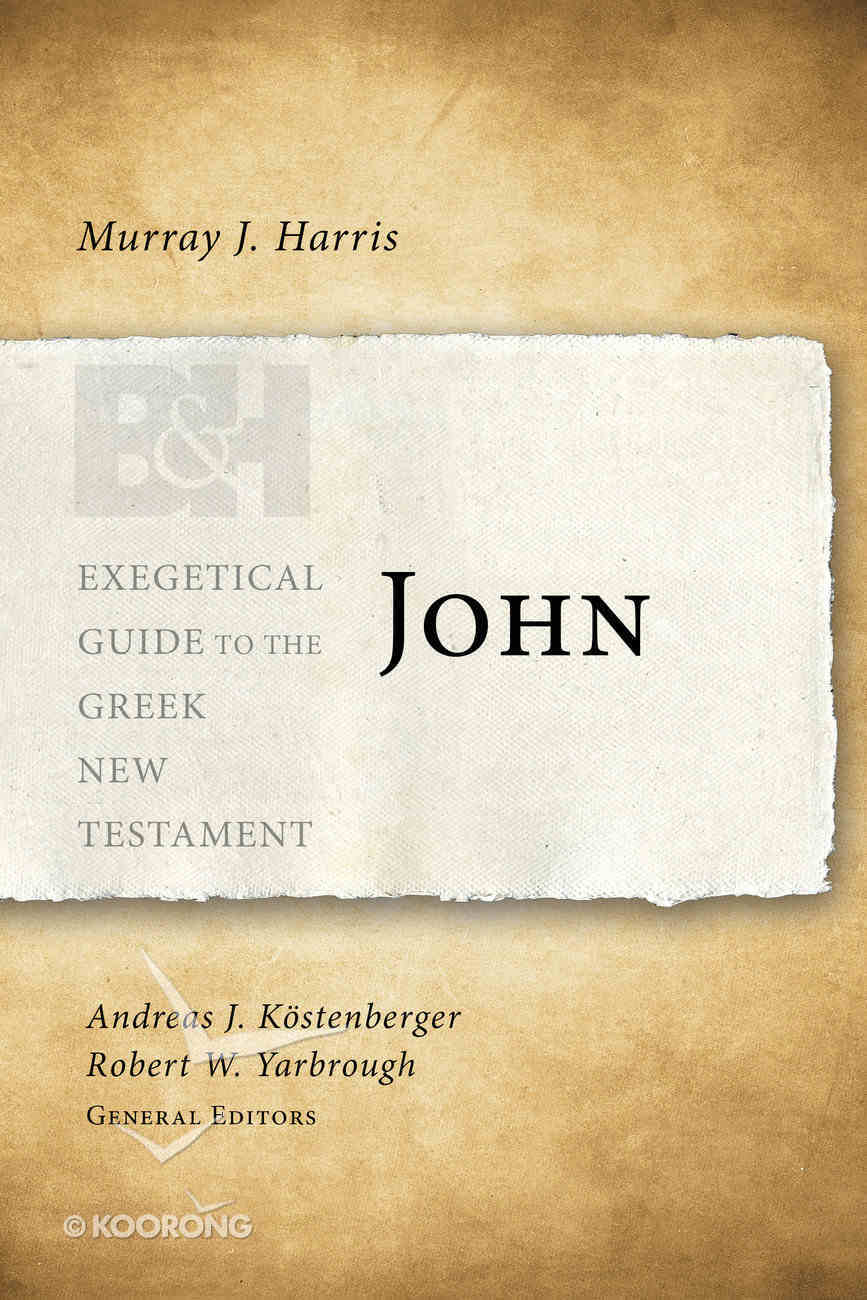John (Exegetical Guide To The Greek New Testament Series) Paperback