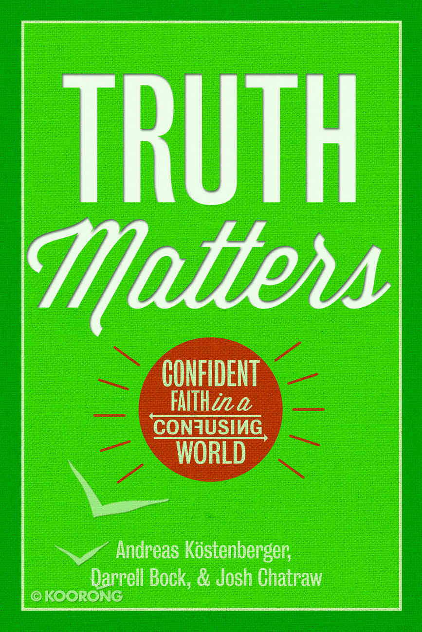Truth Matters: Confident Faith in a Confusing World Hardback