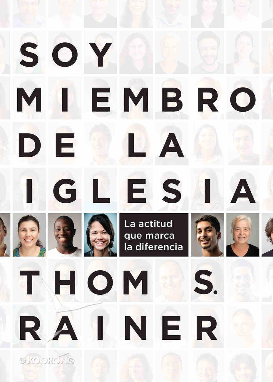 Soy Miembro De La Iglesia: La Actitud Que Marca La Diferencia = I Am a Church Member Paperback