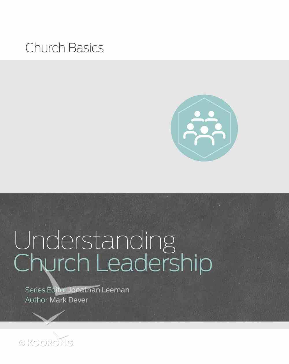 Understanding Church Leadership (Church Basics Series) Paperback