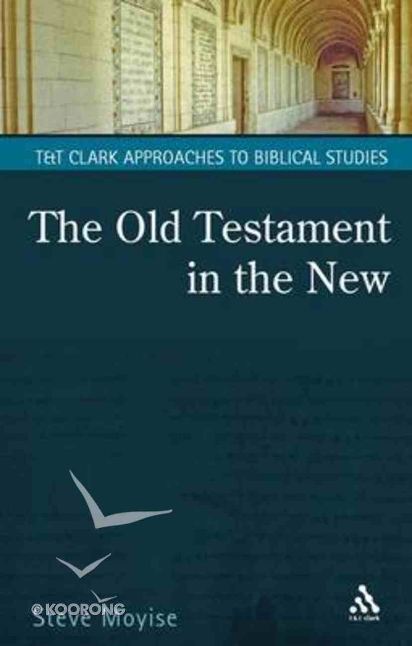 The Old Testament in the New (T&t Clark Approaches To Biblical Studies Series) Paperback