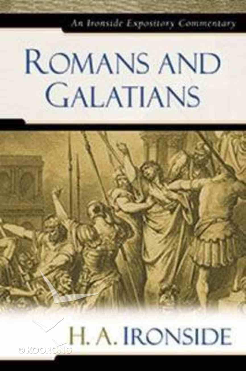 Romans & Galatians (Ironside Expository Commentary Series) Hardback