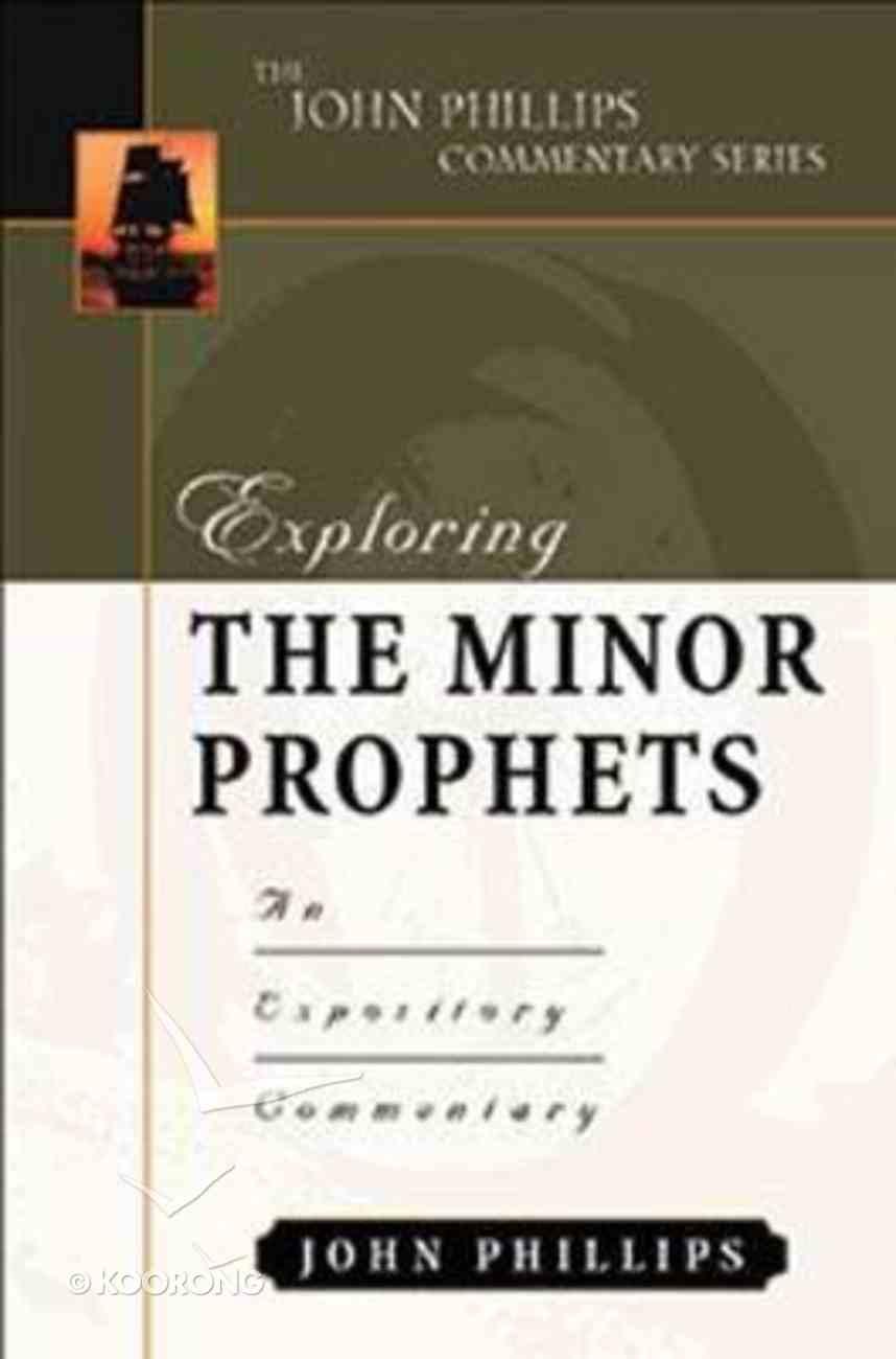 Exploring the Minor Prophets (John Phillips Commentary Series) Hardback