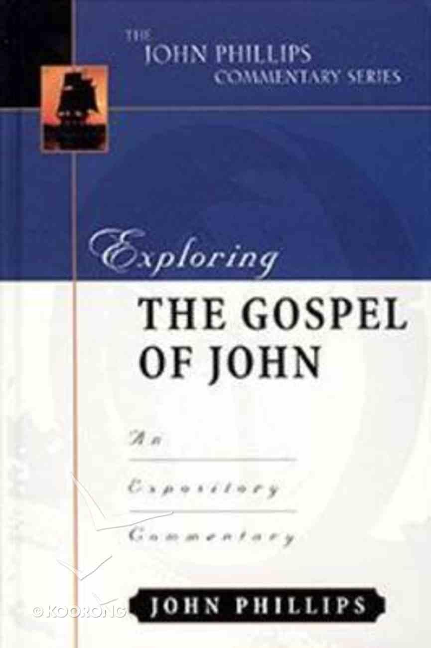 Exploring the Gospel of John (John Phillips Commentary Series) Hardback