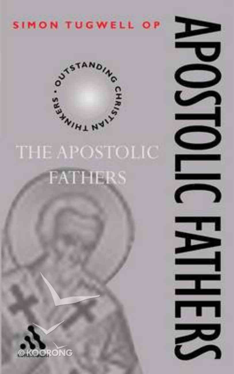 The Apostolic Fathers (Outstanding Christian Thinkers Series) Paperback