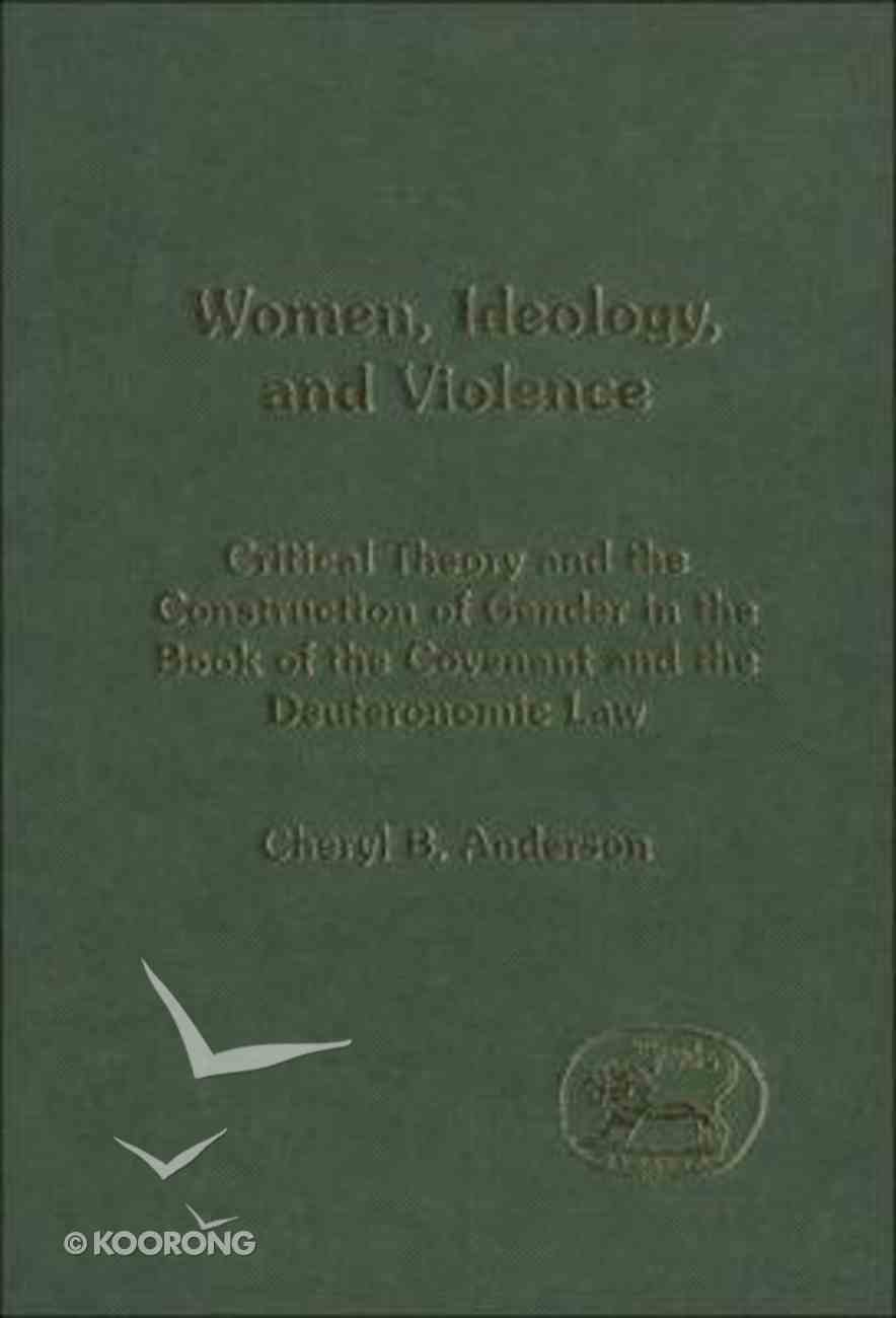 Women, Ideology and Violence (Journal For The Study Of The Old Testament Supplement Series) Hardback