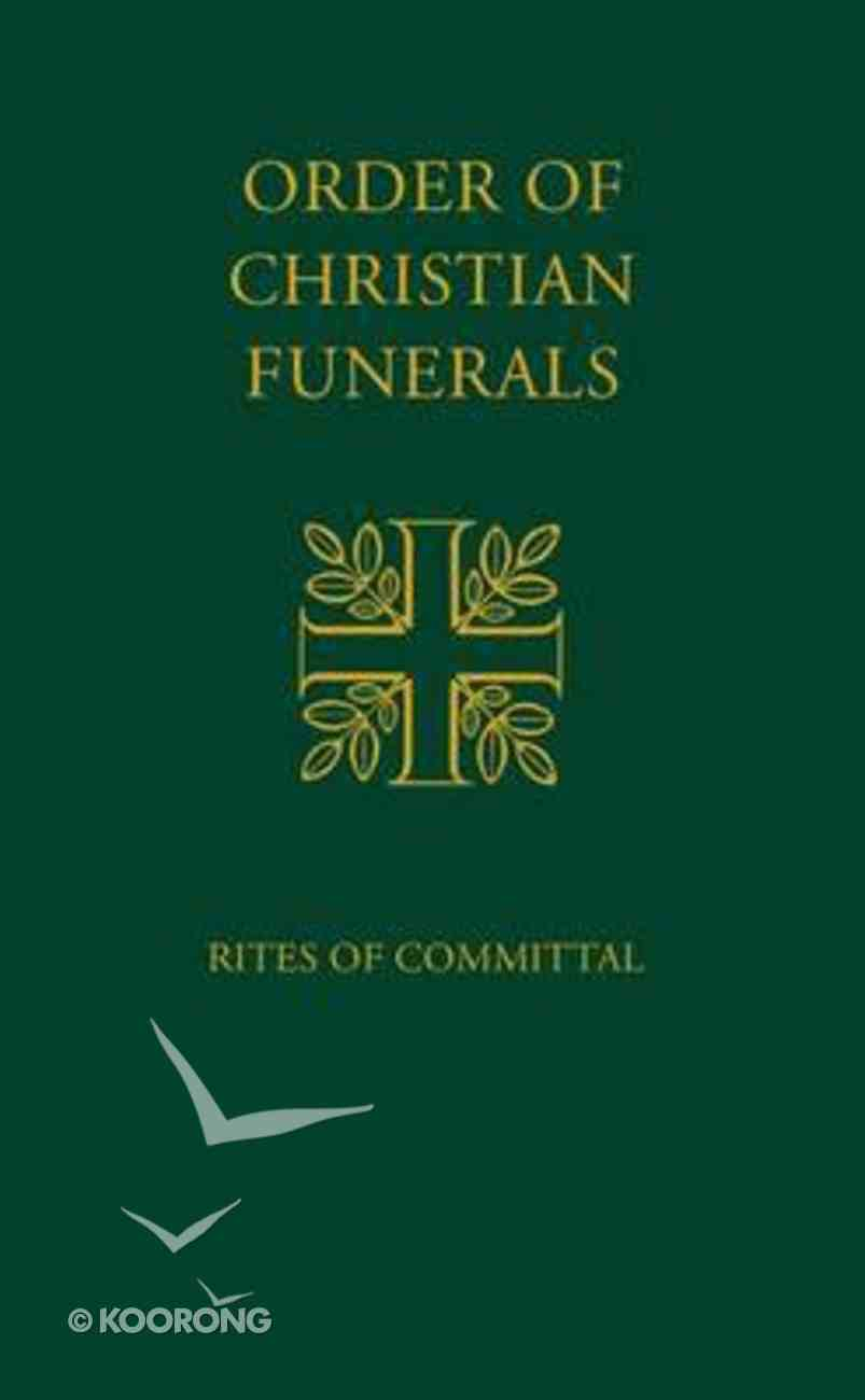 Rites of Committal For the Order of Christian Funerals Hardback