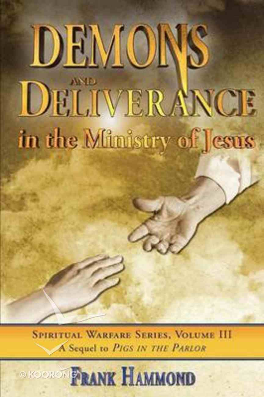 Spiritual Warfare #03: Demons & Deliverance in the Ministry of Jesus Paperback
