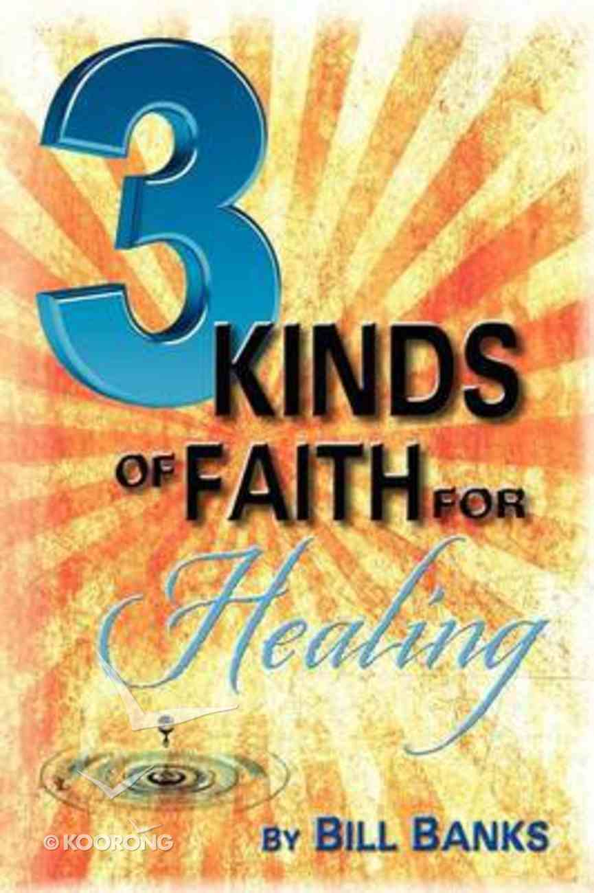 Three Kinds of Faith For Healing Paperback