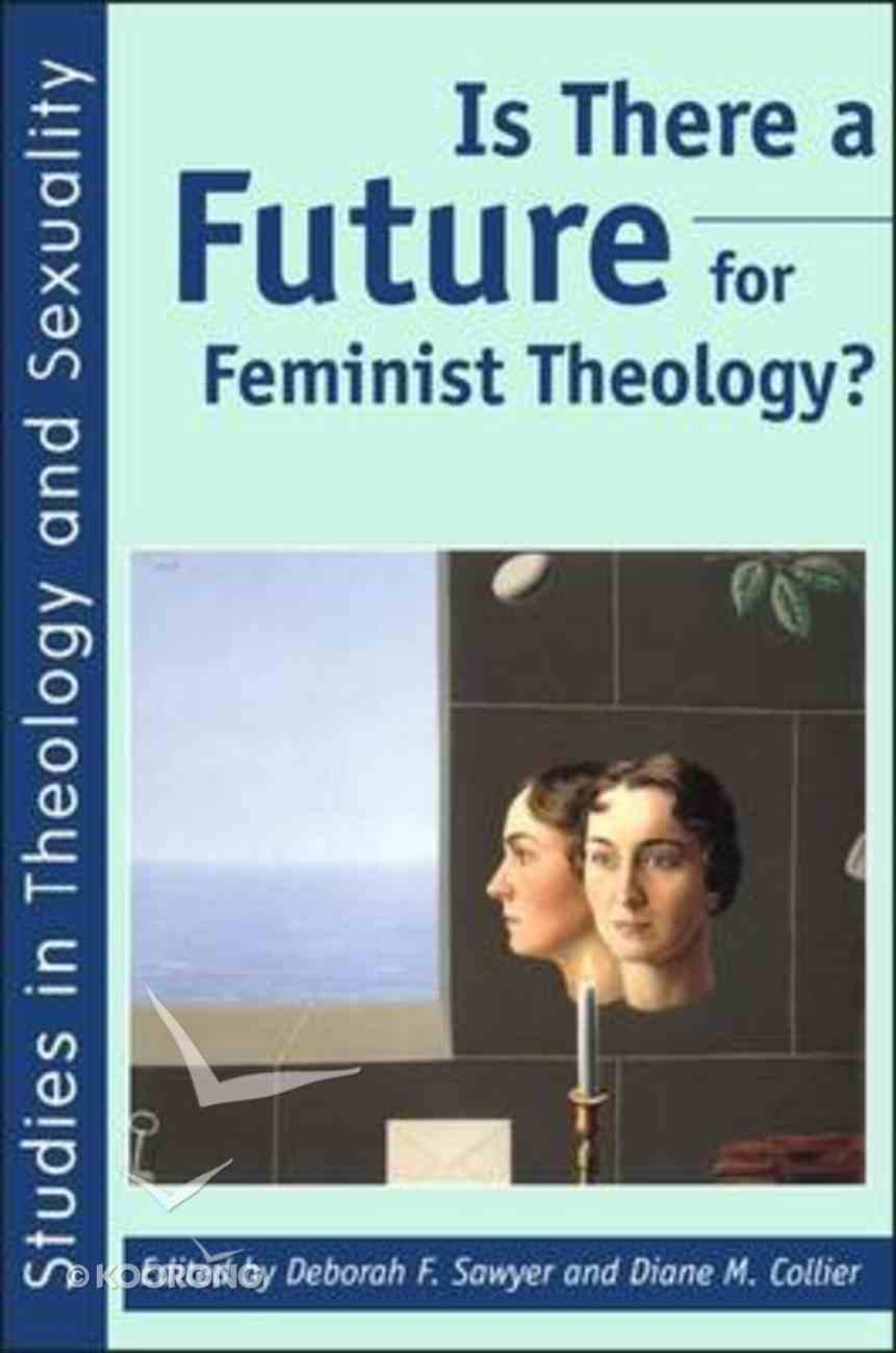 Is There a Future For Feminist Theology? Hardback