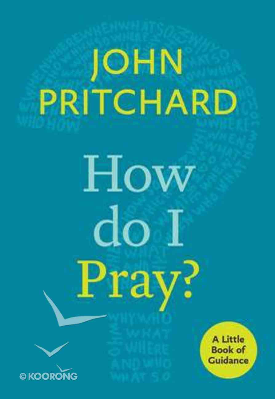 How Do I Pray? (Little Book Of Guidance Series) Paperback
