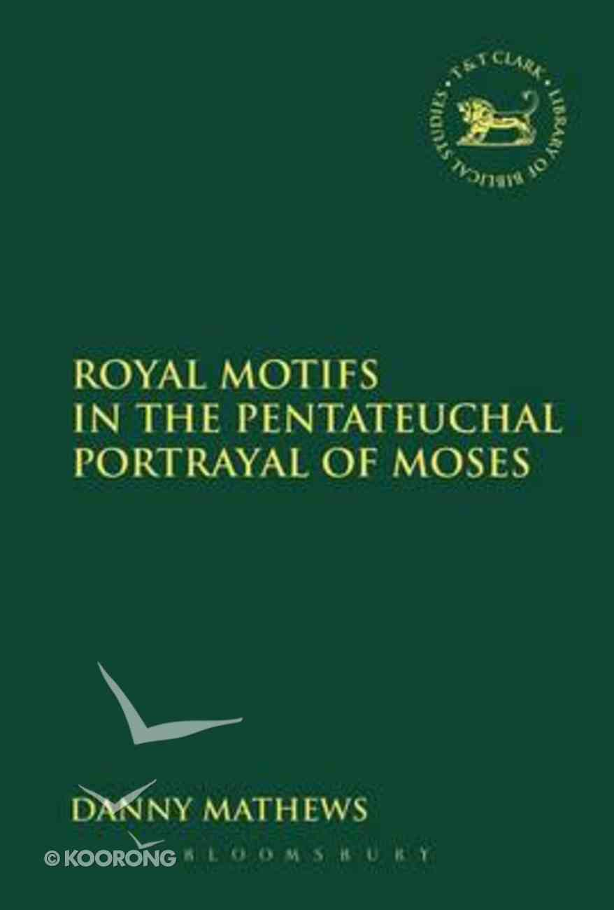 Royal Motifs in the Pentateuchal Portrayal of Moses (Library Of Hebrew Bible/old Testament Studies Series) Paperback