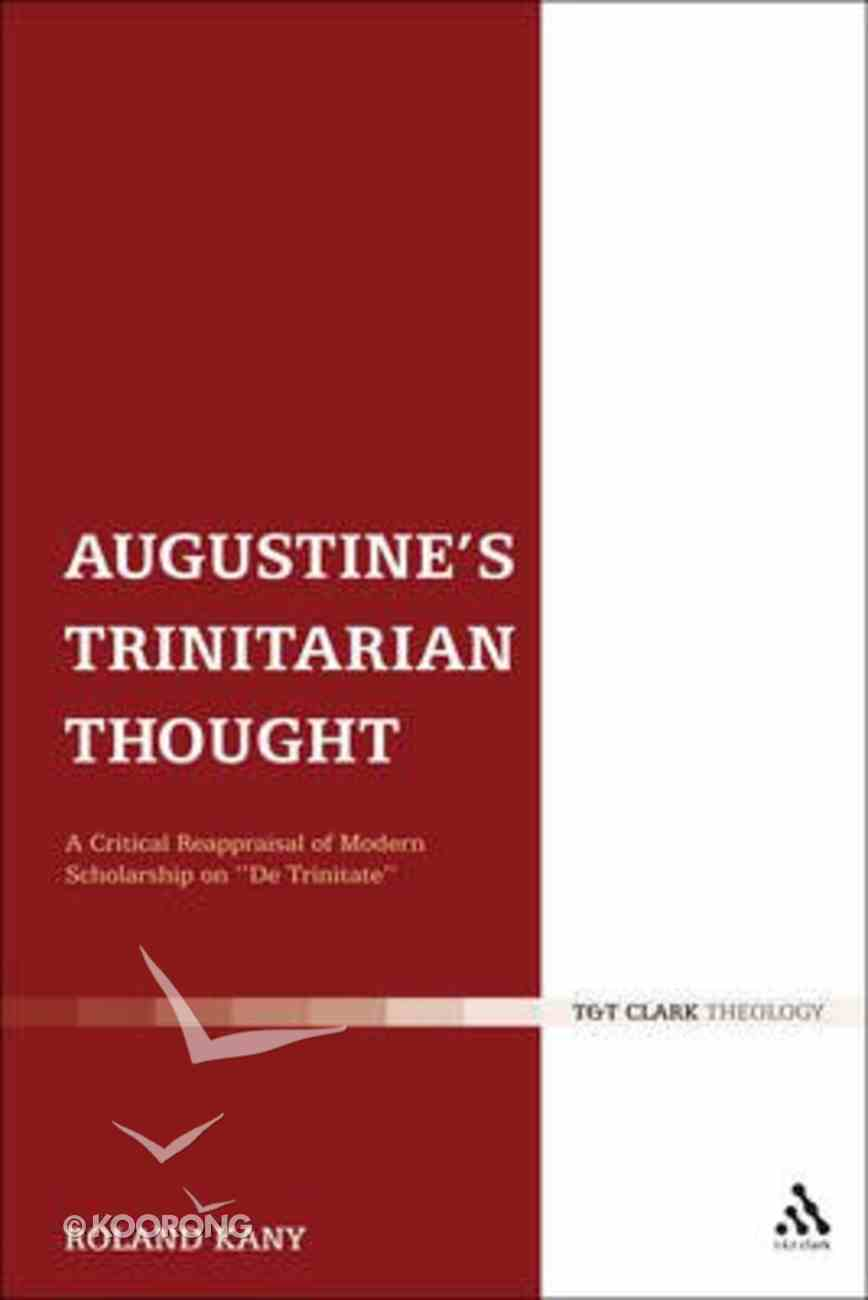 "Augustine's Trinitarian Thought: A Critical Reappraisal of Modern Scholarship on ""De Trinitate"" Hardback"