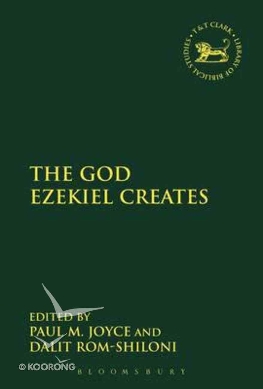 The God Ezekiel Creates (Library Of Hebrew Bible/old Testament Studies Series) Hardback