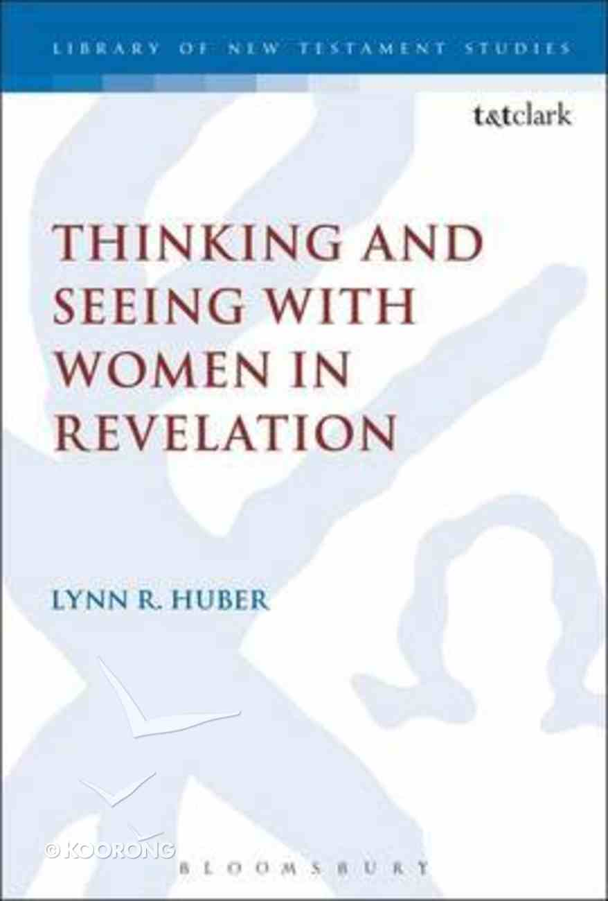 Thinking and Seeing With Women in Revelation (Library Of New Testament Studies Series) Paperback