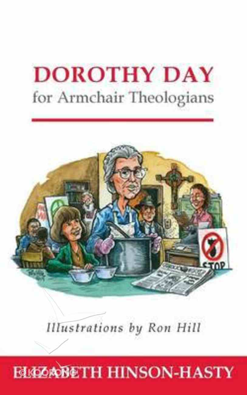 Dorothy Day For Armchair Theologians (Armchair Theologians Series) Paperback