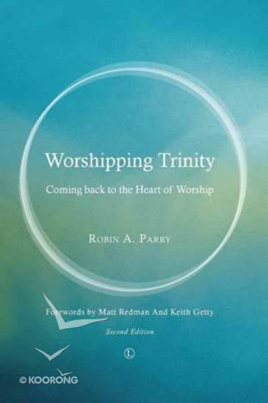 Worshipping Trinity: Coming Back to the Heart of Worship Paperback