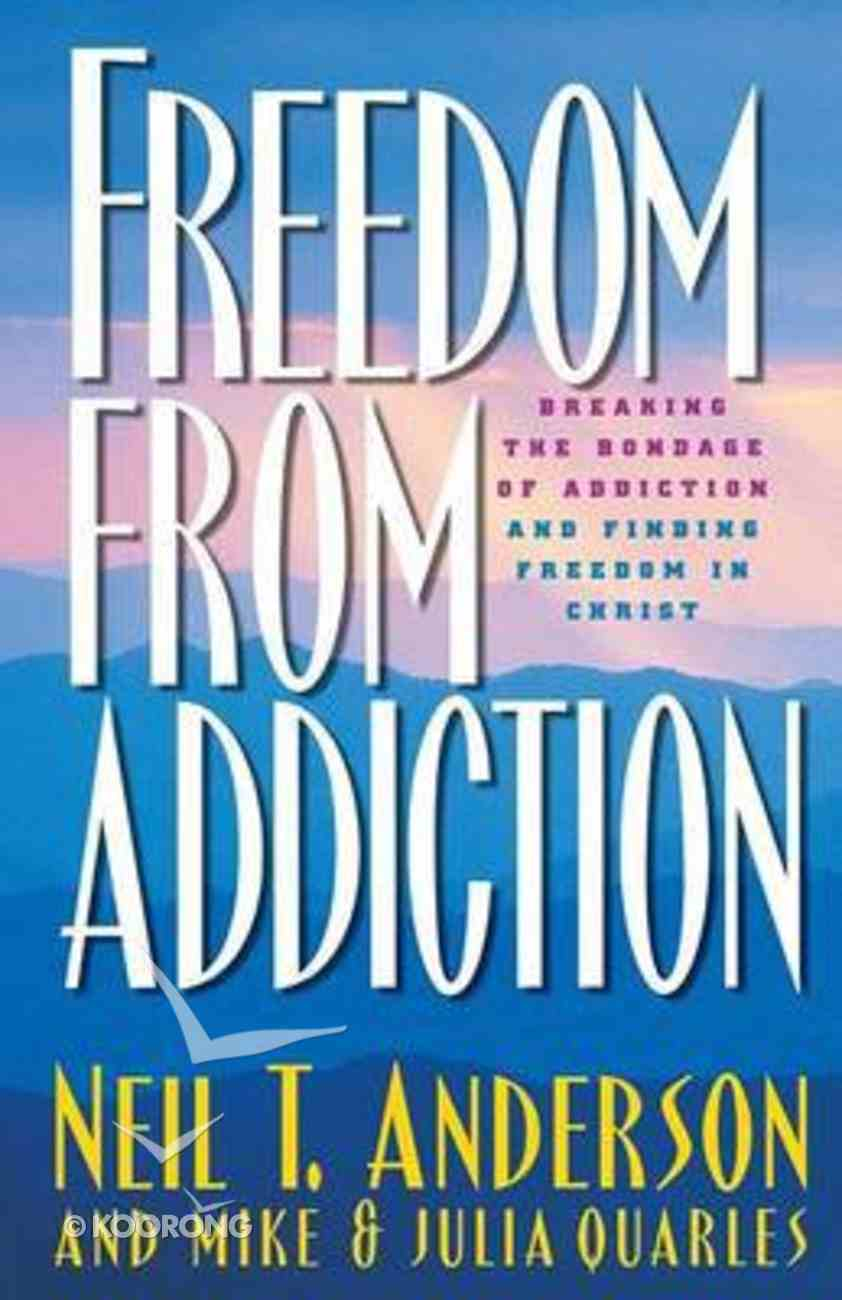 Freedom From Addiction: Breaking the Bondage of Addiction and Finding Freedom in Christ (Freedom In Christ Course) Paperback