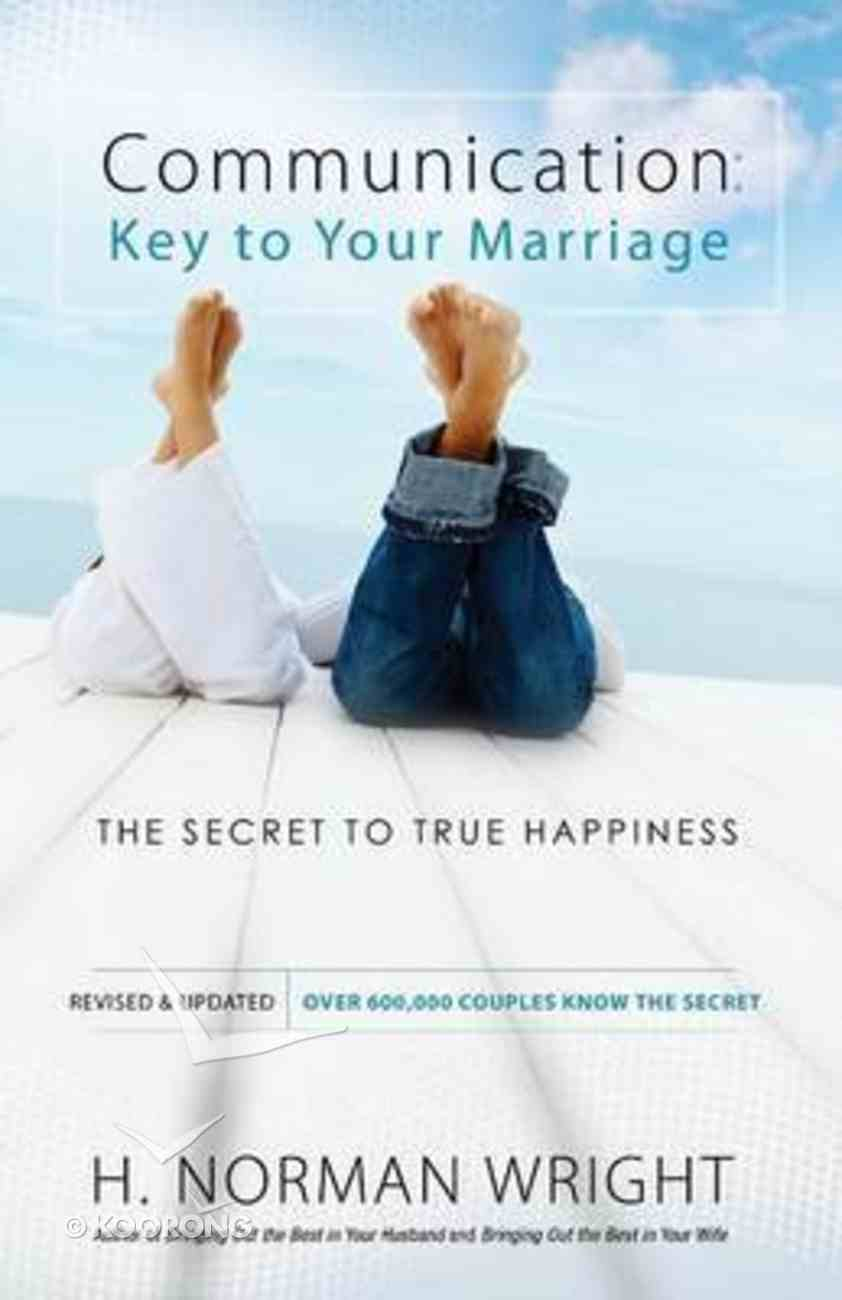 Communication: Key to Your Marriage the Secret to True Happiness Paperback