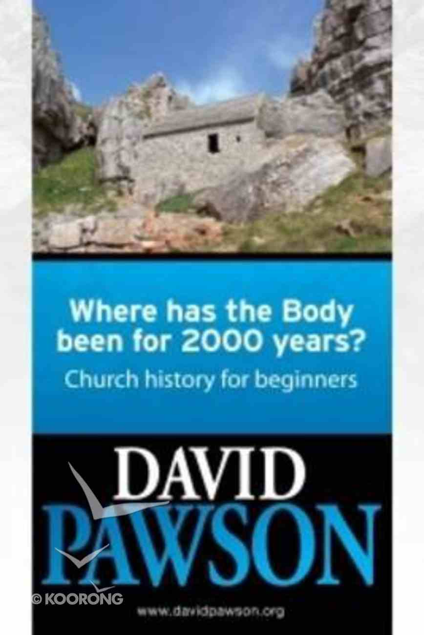 Where Has the Body Been For 2000 Years? Paperback
