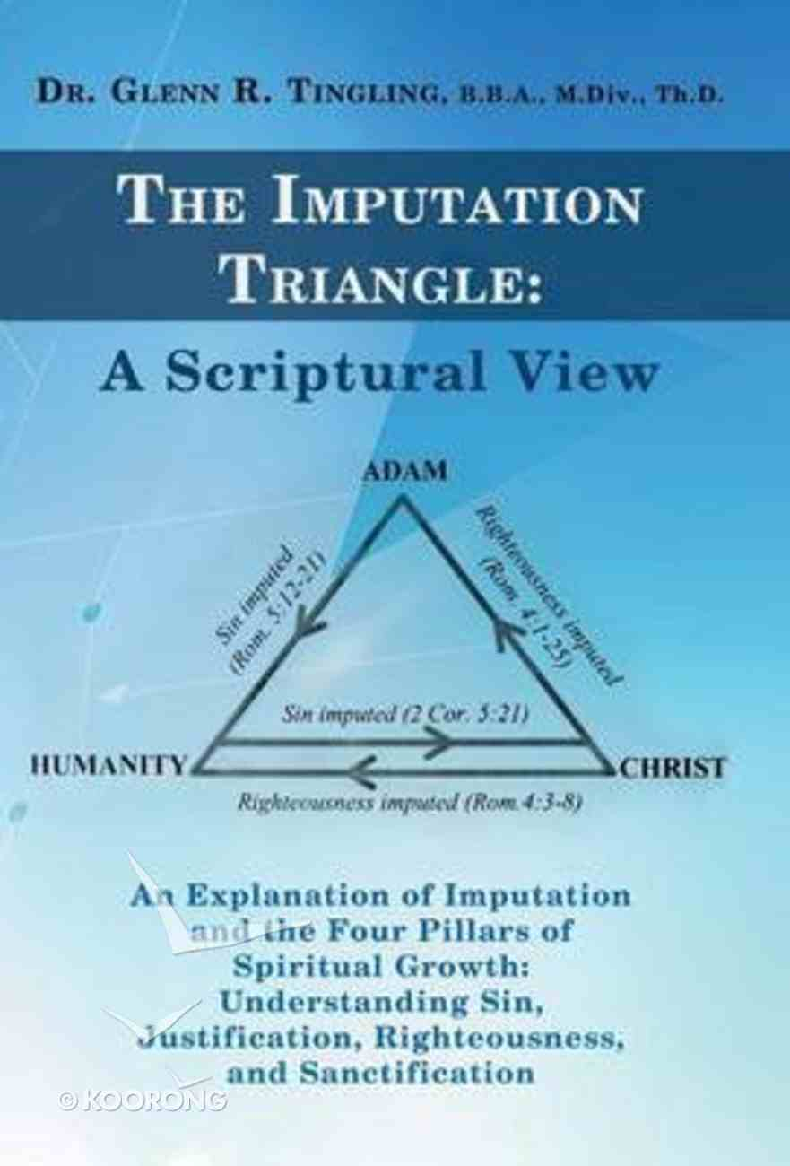 The Imputation Triangle: A Scriptural View Paperback