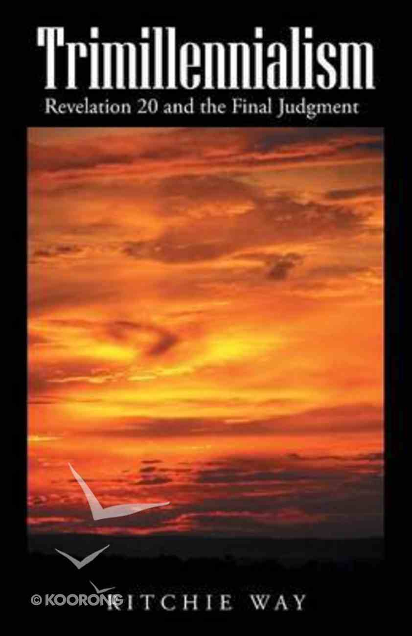 Trimillennialism: Revelation 20 and the Final Judgment Paperback