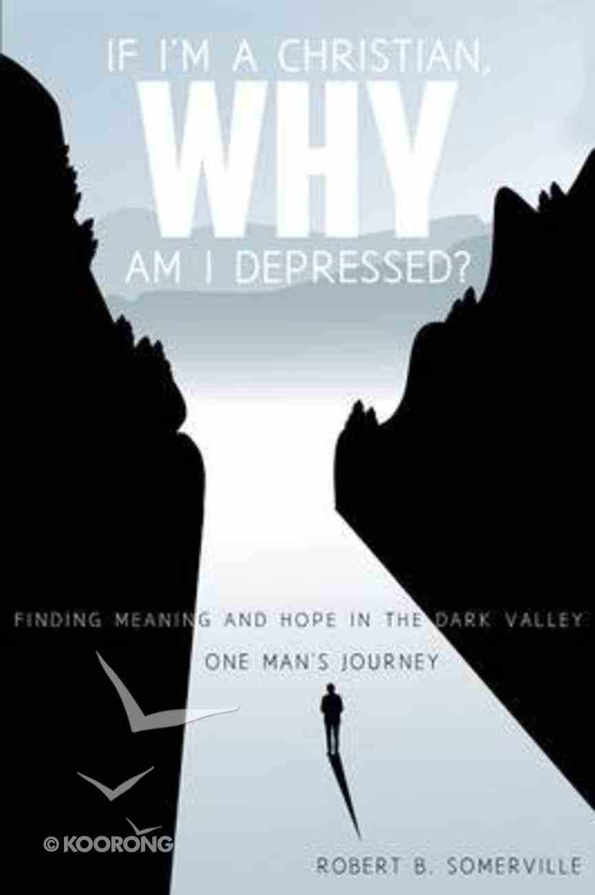 If I'm a Christian, Why Am I Depressed? Paperback