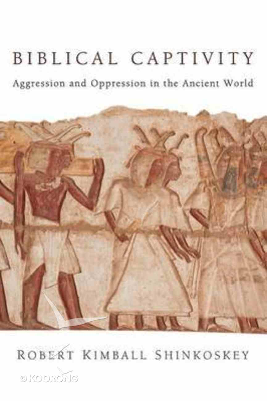 Biblical Captivity: Aggression and Oppression in the Ancient World Paperback