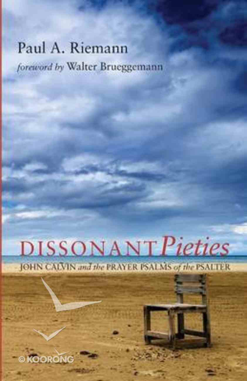 Dissonant Pieties: John Calvin and the Prayer Psalms of the Psalter Paperback