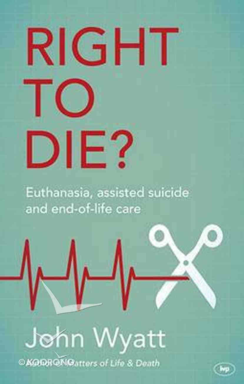 Right to Die? Euthanaisa, Assisted Suicide and End-Of-Life Care Paperback
